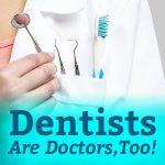 Dentists Are Doctors, Too!