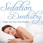 Forget Your Fears with Sedation Dentistry